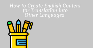 How-to-Create-English-Content-for-Translation-into-Other-Languages
